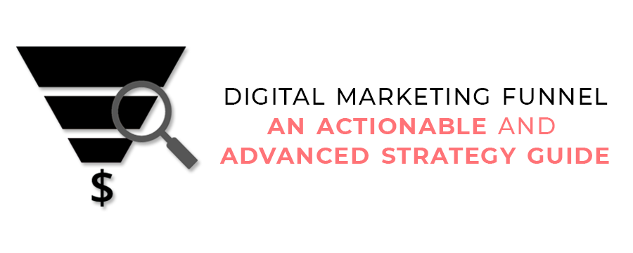 Digital Marketing Funnel An Actionable and Advanced Strategy Guide