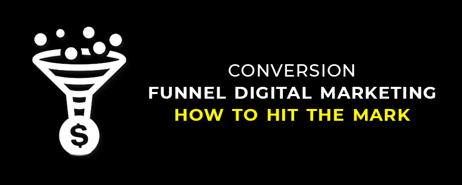 Conversion Funnel Digital Marketing How to Hit the Mark