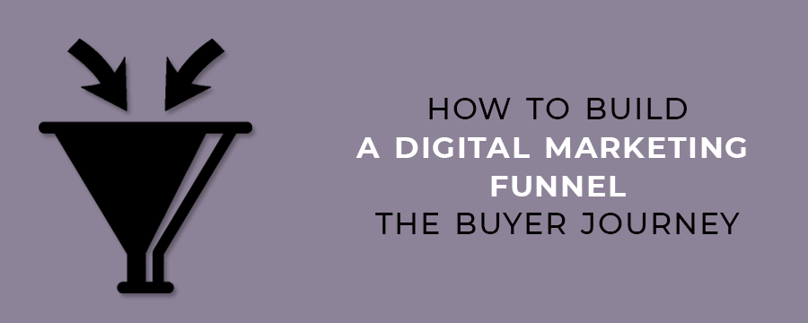 How to Build a Digital Marketing Funnel The Buyer Journey