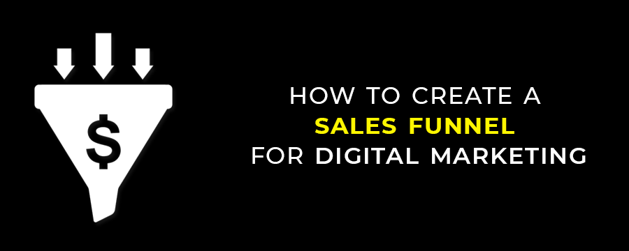 How to Create a Sales Funnel For Digital Marketing