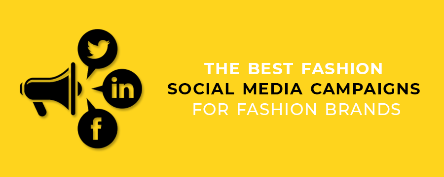 The Best Fashion Social Media Campaigns For Fashion Brands