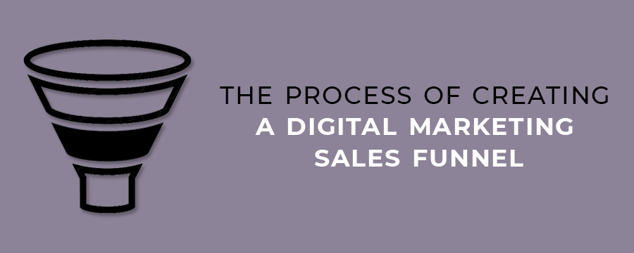 The Process of Creating a Digital Marketing Sales Funnel