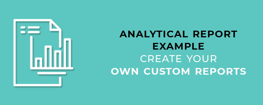 Analytical Report Example-Create Your Own Custom Reports
