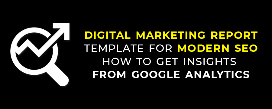 Digital Marketing Report Template for Modern SEO -How to Get Insights from Google Analytics
