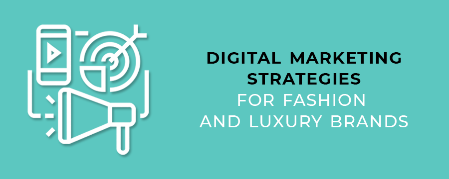 Digital Marketing Strategies for Fashion and Luxury Brands