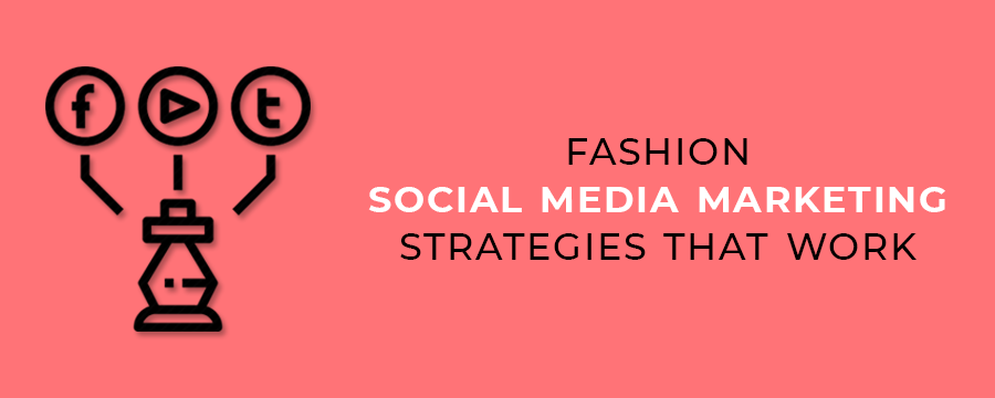 Fashion Social Media Marketing Strategies That Work