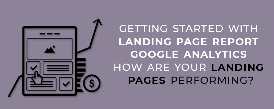 Getting Started With Landing Page Report Google Analytics How Are Your Landing Pages Performing