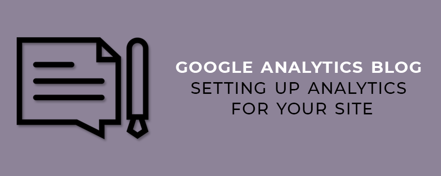 Google Analytics Blog Setting Up Analytics For Your Site