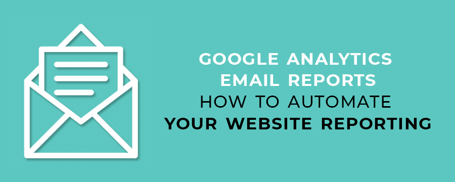 Google Analytics Email Reports - How to Automate Your Website Reporting