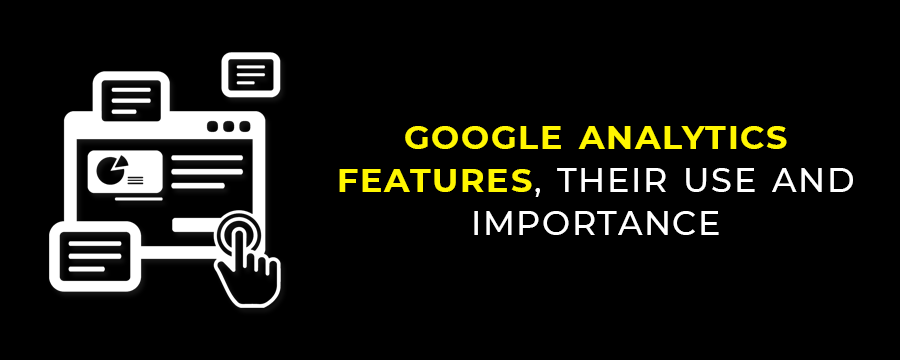 Google Analytics Features, Their Use and Importance