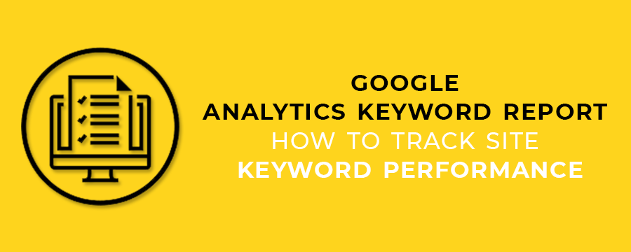 Google Analytics Keyword Report - How to Track Site Keyword Performance