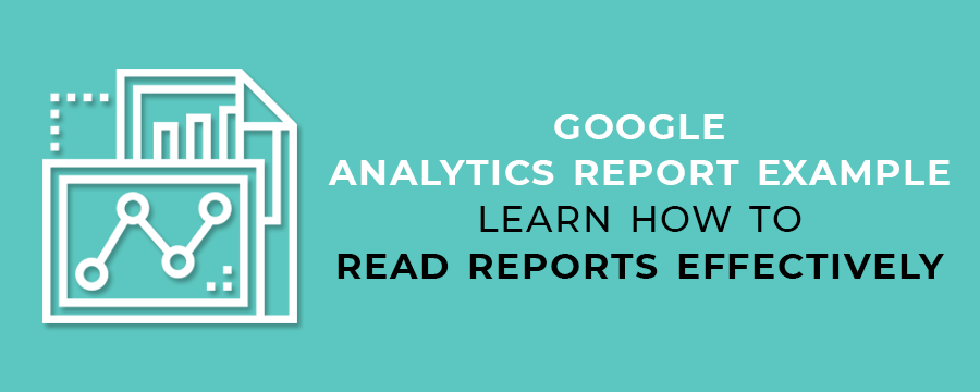 Google Analytics Report Example - Learn How to Read Reports Effectively