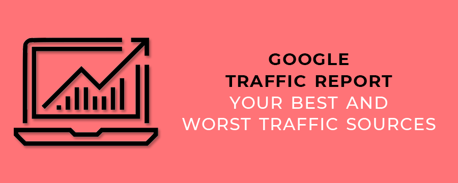 Google Traffic Report - Your Best and Worst Traffic Sources