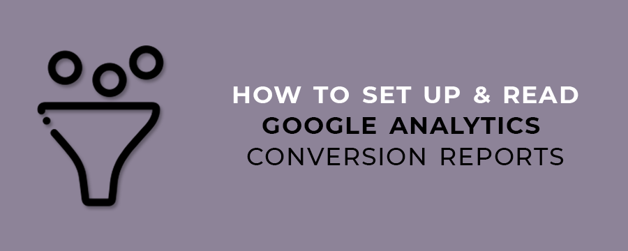 How to Set Up & Read Google Analytics Conversion Reports