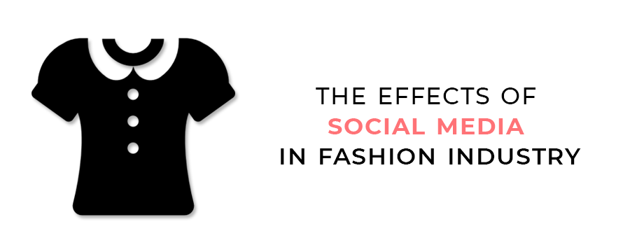 The Effects of Social Media in Fashion Industry