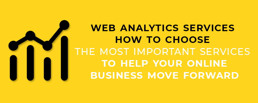 Web Analytics Services - How To Choose The Most Important Services To Help Your Online Business Move Forward